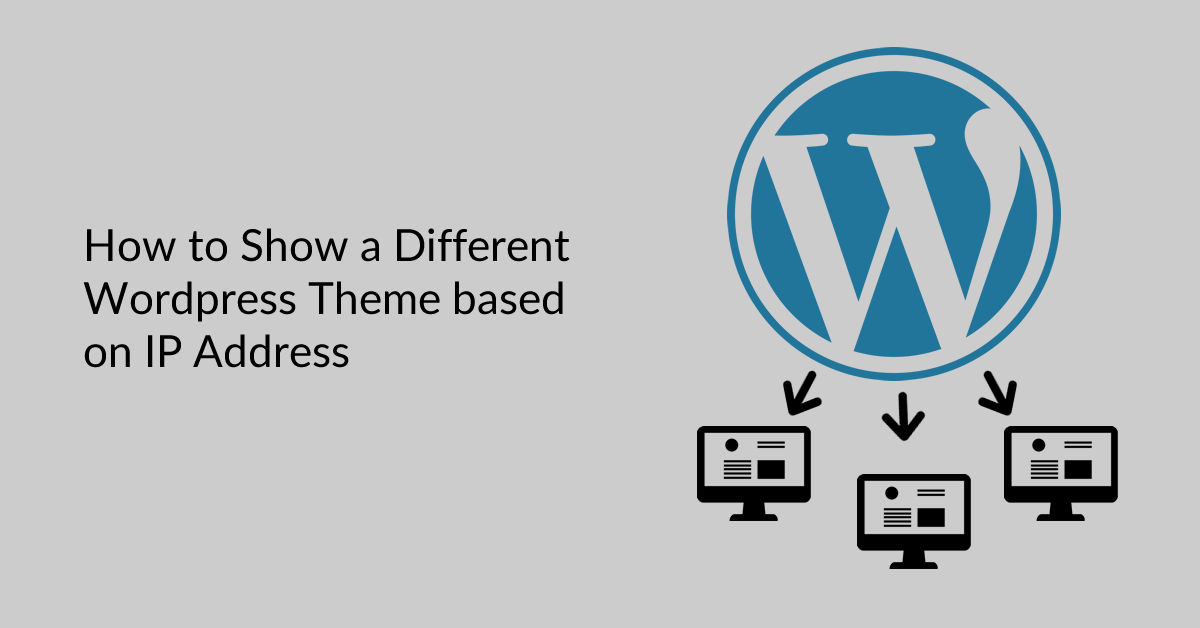 How to Show a Different WordPress Theme based on IP Address [SOLVED]